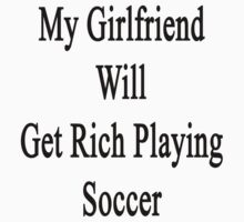 My Girlfriend Will Get Rich Playing Soccer  by supernova23