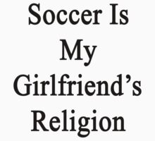 Soccer Is My Girlfriend's Religion by supernova23
