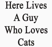 Here Lives A Guy Who Loves Cats by supernova23