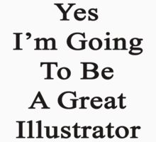 Yes I'm Going To Be A Great Illustrator  by supernova23