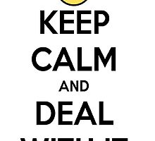 Keep Calm and Deal With it by LividRhythm