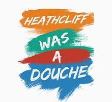 Heathcliff Was A Douche Unisex T-Shirt