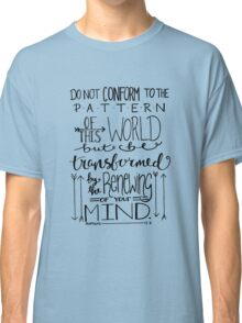 Do Not Be Conformed To The Pattern Of This World Classic T-Shirt