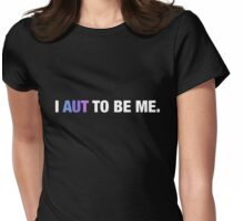 I AUT to be me. Womens Fitted T-Shirt