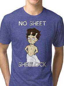 No sheet, Sherlock! Tri-blend T-Shirt