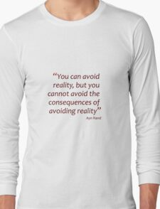 You can avoid reality, but you cannot avoid the consequences... (Amazing Sayings) Long Sleeve T-Shirt