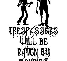 Trespassers will be eaten by zombies by sweetsisters
