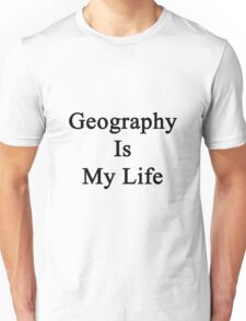 Geography Is My Life Unisex T-Shirt
