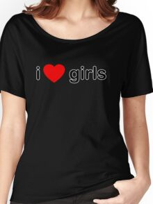 I Love Girls Women's Relaxed Fit T-Shirt