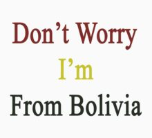 Don't Worry I'm From Bolivia  by supernova23