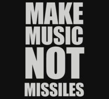 Make Music Not Missiles by HOTDJGEAR