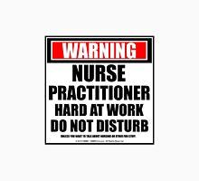 Warning Nurse Practitioner Hard At Work Do Not Disturb Unisex T-Shirt