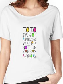 Wizard Of Oz - Toto I've Got A Feeling We're Not In Kansas Anymore Women's Relaxed Fit T-Shirt