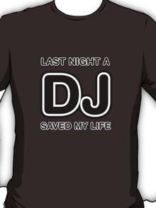 Last Night A DJ Saved My Life T-Shirt