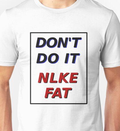 DON'T DO IT NLKE FAT Unisex T-Shirt