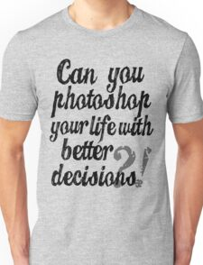 Parks & Recreation - [Black] Can You Photoshop Your Life With Better Decisions? - Typography quote Unisex T-Shirt