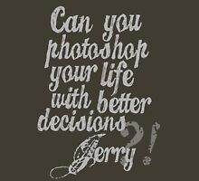 Parks & Recreation - [Jerry Grey] Can You Photoshop Your Life With Better Decisions? - Typography quote Unisex T-Shirt