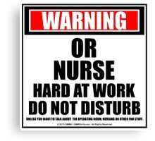 Warning OR Nurse Hard At Work Do Not Disturb Canvas Print