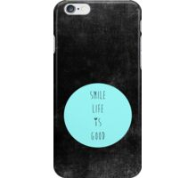 smile life is good iPhone Case/Skin