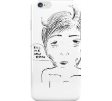 kill me now iPhone Case/Skin