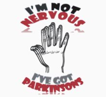I'm not nervous, I've got Parkinson 's by klimse