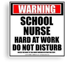 Warning School Nurse Hard At Work Do Not Disturb Canvas Print