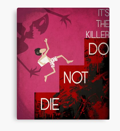 It's the Killer, Do not Die Canvas Print
