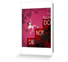 It's the Killer, Do not Die Greeting Card