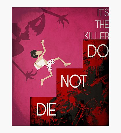 It's the Killer, Do not Die Photographic Print