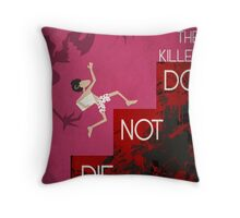 It's the Killer, Do not Die Throw Pillow