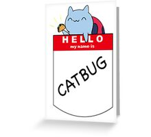 Hello, my name is Catbug! Greeting Card