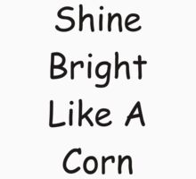 Shine Bright Like A Corn by Robert Honey