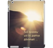 and tomorrow will be another adventure... iPad Case/Skin