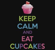 Keep Calm And Eat Cupcakes by Designalicious