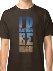 I'd Rather Be High Classic T-Shirt