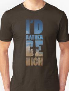 I'd Rather Be High T-Shirt