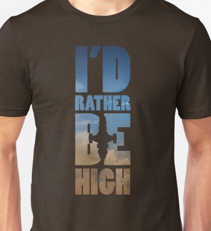 I'd Rather Be High Unisex T-Shirt