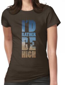 I'd Rather Be High T-Shirt