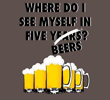 Where Do I See Myself In Five Beers? Unisex T-Shirt