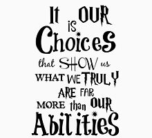 It Is Our Choices - Quote Unisex T-Shirt