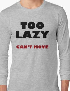 Too Lazy Can't Move Long Sleeve T-Shirt