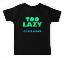 Too Lazy Can't Move Kids Tee