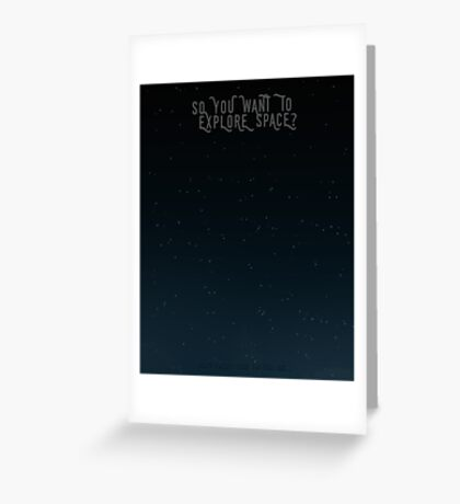 So You Want To Explore Space? Greeting Card