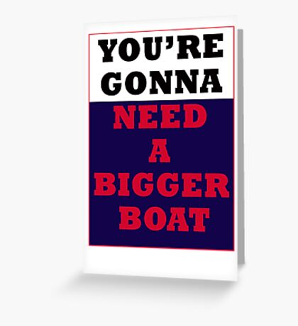 Jaws - You're Gonna Need A Bigger Boat Greeting Card