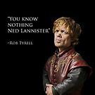 You know nothing Ned Lannister by Tru7h