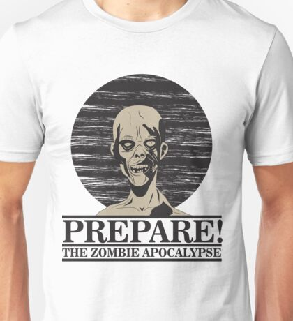 Prepare for the Zombie Apocalypse Unisex T-Shirt