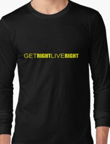 Get Right. Live Right. Long Sleeve T-Shirt