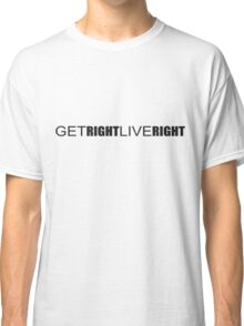 Get Right. Live Right. Classic T-Shirt