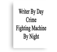 Writer By Day Crime Fighting Machine By Night  Canvas Print