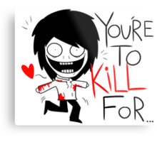 Jeff The Killer - You're to Kill for Metal Print